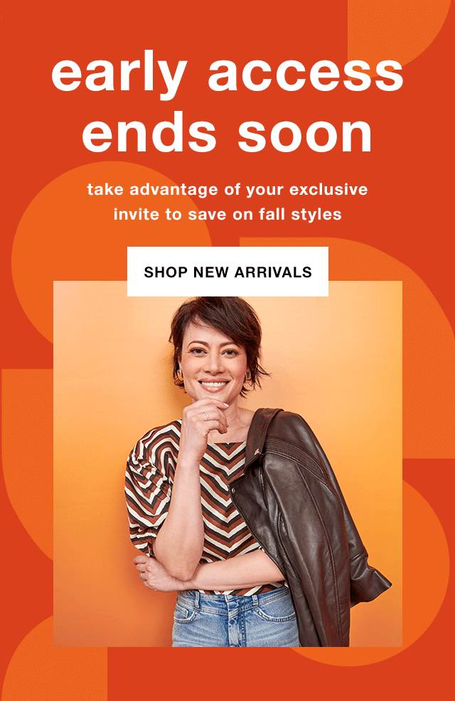 Early Access Ends Soon: Take Advantage of Your Exclusive Invite to Save on Fall Styles - Shop New Arrivals
