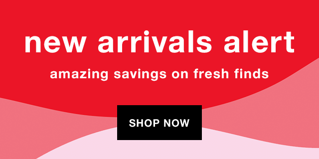 New Arrivals Alert: Amazing Savings on Fresh Finds - Shop Now