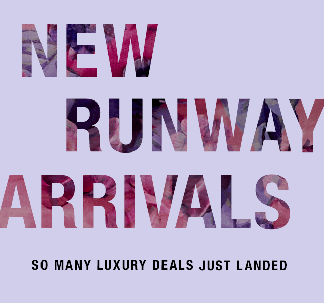 New Runway Arrivals: So Many Luxury Deals Just Landed